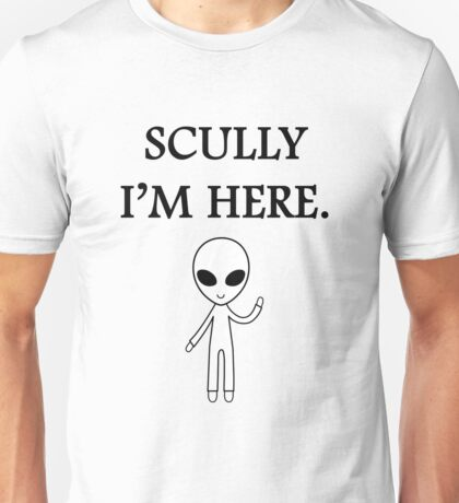 Scully I'm here. Unisex T-Shirt
