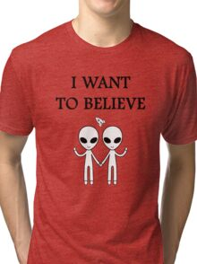 I want to believe. Tri-blend T-Shirt