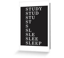 Sleep > Study Greeting Card