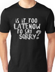 Is It Too Late Now To Say Sorry? [White Version] T-Shirt