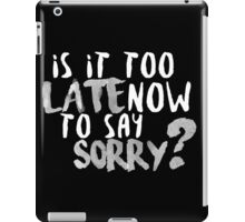 Is It Too Late Now To Say Sorry? [White Version] iPad Case/Skin