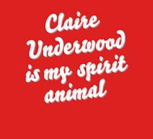 Claire Underwood is my spirit animal (white font) Unisex T-Shirt