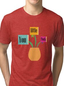 You little fuck Tri-blend T-Shirt