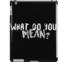 What Do You Mean? [White Version] iPad Case/Skin