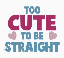 Too CUTE to be STRAIGHT!  Baby Tee