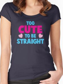 Too CUTE to be STRAIGHT!  Women's Fitted Scoop T-Shirt