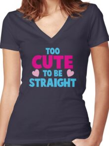 Too CUTE to be STRAIGHT!  Women's Fitted V-Neck T-Shirt