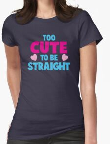 Too CUTE to be STRAIGHT!  Womens Fitted T-Shirt