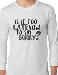 Is It Too Late Now To Say Sorry? [Black Version] Long Sleeve T-Shirt
