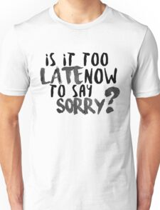 Is It Too Late Now To Say Sorry? [Black Version] Unisex T-Shirt