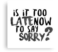 Is It Too Late Now To Say Sorry? [Black Version] Canvas Print