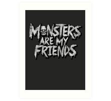 Monsters are my friends Art Print