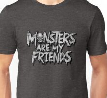 Monsters are my friends Unisex T-Shirt