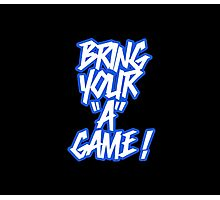 "Bring your ""A"" game ! Photographic Print"