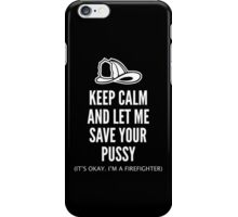 Keep Calm And Let Me Save Your Pussy. It's Okay. I'm A Fireman! iPhone Case/Skin