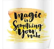 Magic is something you make Poster