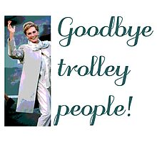 Goodbye trolley people! Photographic Print