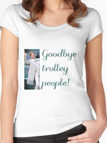 Goodbye trolley people! Women's Fitted Scoop T-Shirt