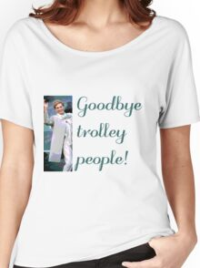 Goodbye trolley people! Women's Relaxed Fit T-Shirt