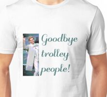 Goodbye trolley people! Unisex T-Shirt