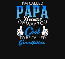 I'm Called Papa Because I'm Way Too Cool To Be Called Grandpa Unisex T-Shirt