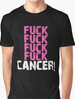 Fuck, fuck, fuck, fuck cancer! Graphic T-Shirt