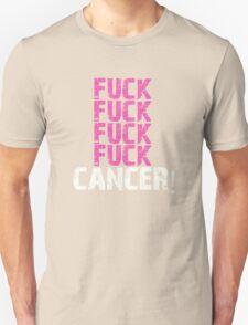 Fuck, fuck, fuck, fuck cancer! T-Shirt