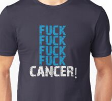 Fuck, fuck, fuck, fuck cancer! Unisex T-Shirt