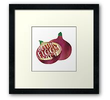 Gettin Figgy Wit It Framed Print