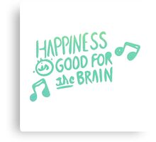 Hapiness Is Good For The Brain Canvas Print