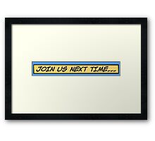 Join us next time... Framed Print