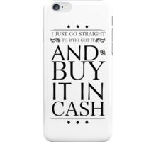 I JUST GO STRAIGHT TO WHO GOT IT iPhone Case/Skin