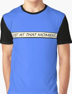 Just at that moment Graphic T-Shirt