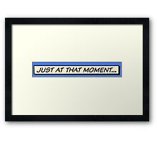 Just at that moment Framed Print