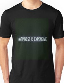Happiness is Expensive Unisex T-Shirt