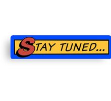 Stay tuned... Canvas Print