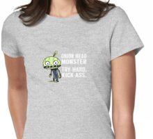 Onion Head Monster- Try Hard. Kick Ass. Womens Fitted T-Shirt