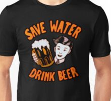 save water drink beer! Unisex T-Shirt