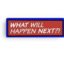 What will happen next? Canvas Print