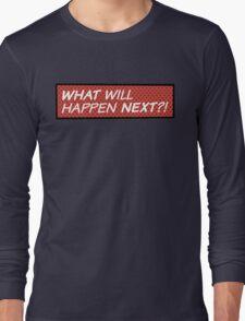 What will happen next? Long Sleeve T-Shirt