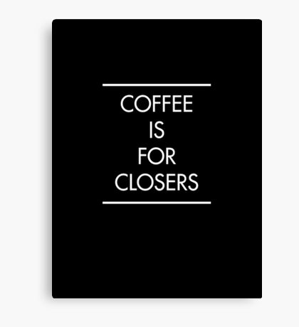 Coffee is for Closers (BLACK) Canvas Print