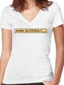 When suddenly... Women's Fitted V-Neck T-Shirt