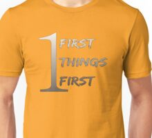 First Things First Unisex T-Shirt