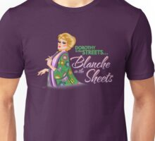 Dorothy in the streets... Blanche in the sheets Unisex T-Shirt