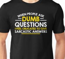 dumb question Unisex T-Shirt