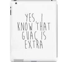Yes, I know that Guac is Extra iPad Case/Skin