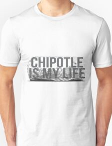 Chipotle is my Life T-Shirt