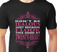 Don't be Jealous just because i look this good at 28 Unisex T-Shirt