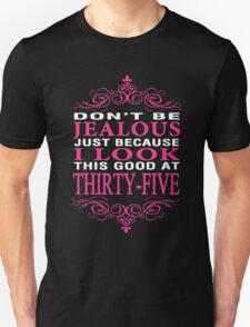Don't be Jealous just because i look this good at 35 Unisex T-Shirt