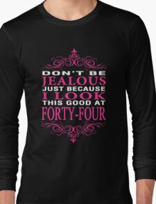 Don't be Jealous just because i look this good at 44 Long Sleeve T-Shirt